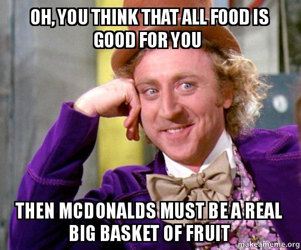 Oh you think all food is good for you