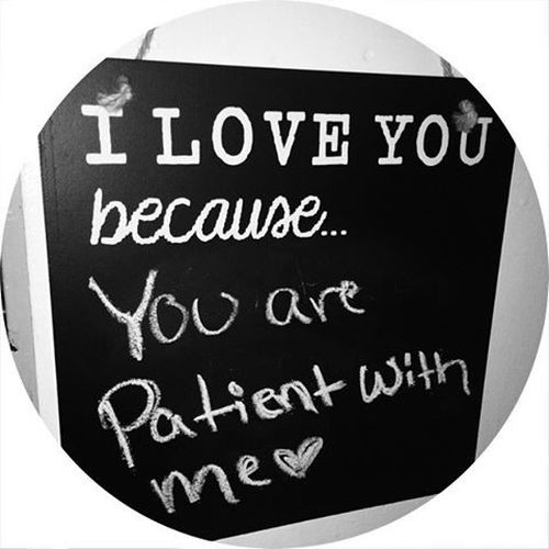 I love because you are always patient with me