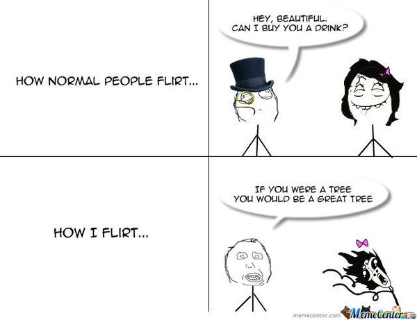 How normal people flirt... How I flirt...