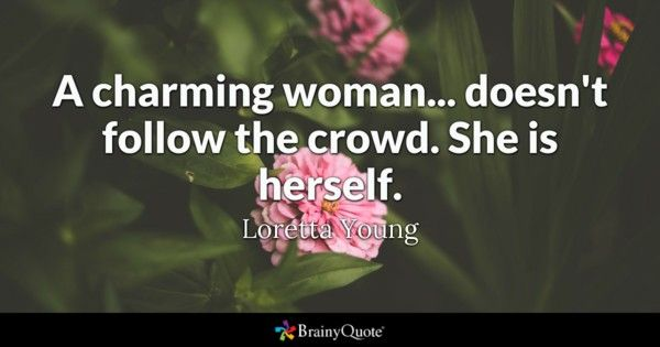 A charming woman... doesn`t follow the crowd.