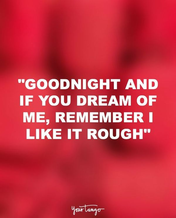 Good night, and if you dream of me, remember, I like to be rude.