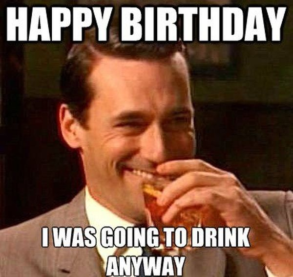 Happy birthday greetings, drunkenness meme