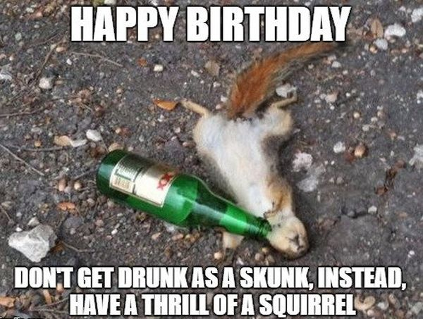 Cool Happy Bday Meme about Being Drunk