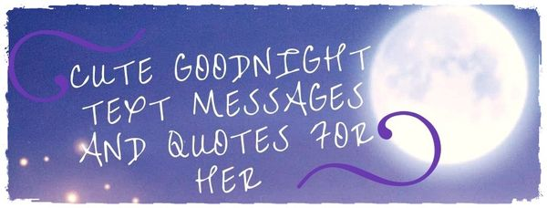Cute good night text messages and quotes for her