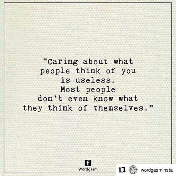 Бесполезно заботиться о том, что о вас думают люди.