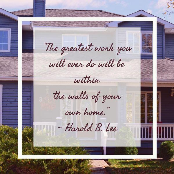 Величайшая работа, которую вы когда-либо будете делать, будет в стенах вашего собственного дома.