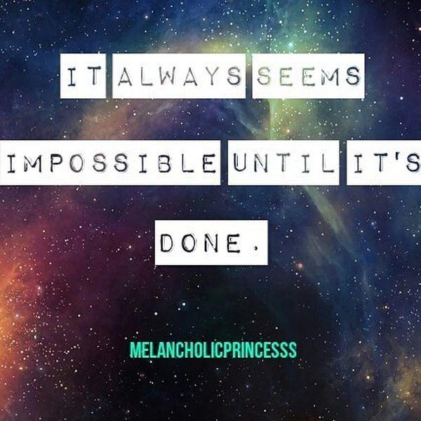 Это всегда кажется невозможным, пока это не сделано