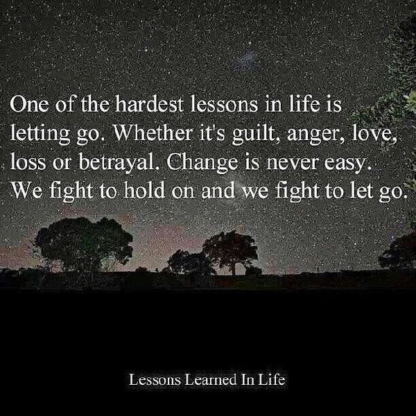One of the Hardest Lessons in Life is Letting go.