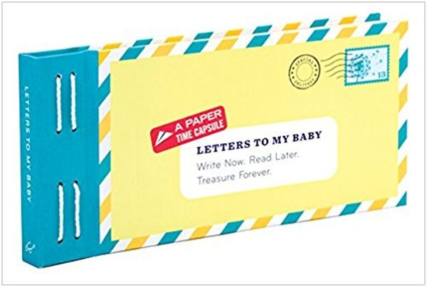 Letters to My Baby Write Now. Read Later. Treasure. Forever.