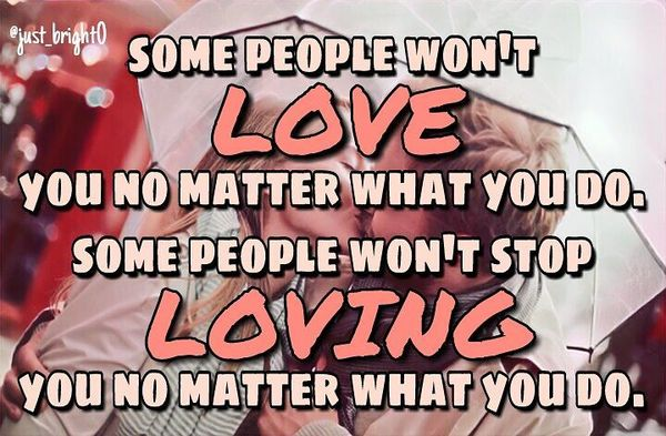 Some people will not love you, no matter what you do ...