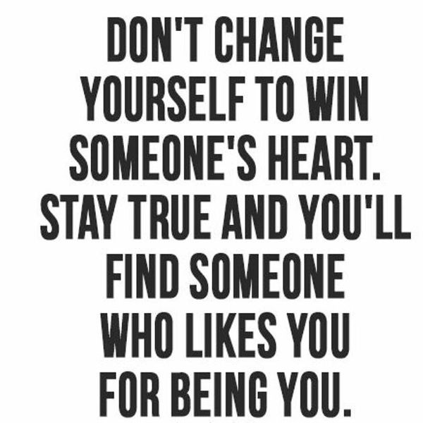 Don`t Change Yourself to Win Someone`s Heart...
