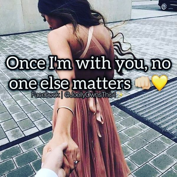 Once I`m with You, No One Else Metters.