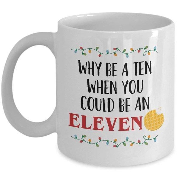 Why Be A Ten When You Could Be An Eleven Ceramic Mug