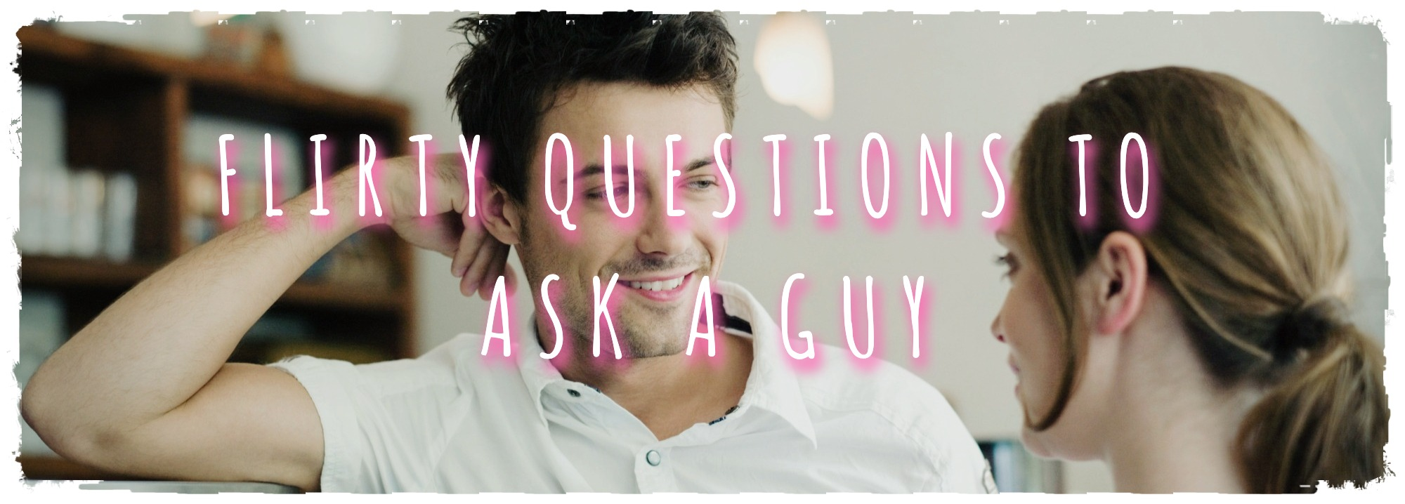 Important questions to ask a guy you are hookup