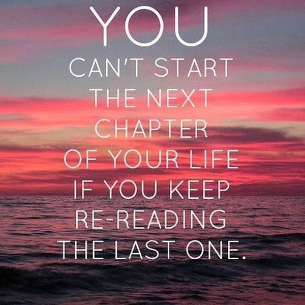 12-you-can-not-start-the-next-chapter-of-your-life-if-you-keep-re-reading-the-last-one