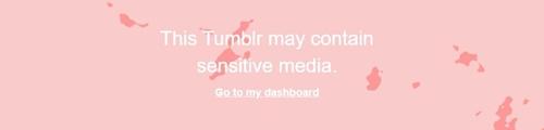 This Tumblr may contain sensitive media