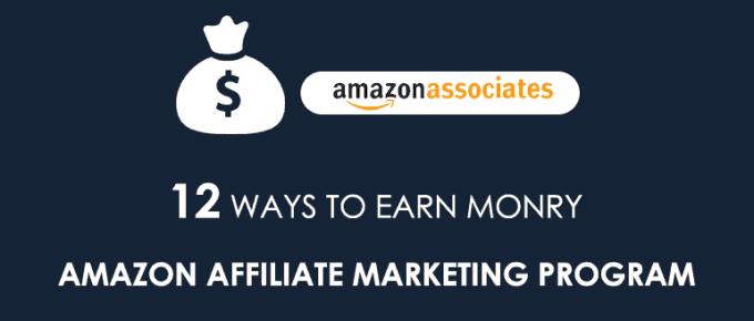 12 Ways to Earn Money with Amazon Affiliate Marketing Program