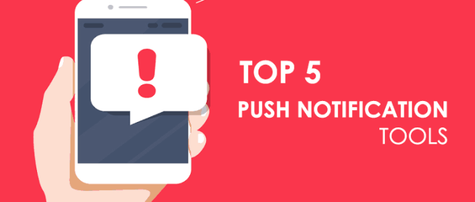 Top 5 Browser Push Notification Tools in 2018