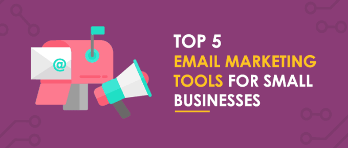 Top 5 Best Email Marketing Tools for Small Businesses (2019)