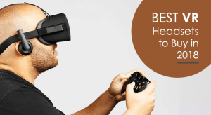 Top 5 Virtual Reality [VR] Headsets to Buy in 2018