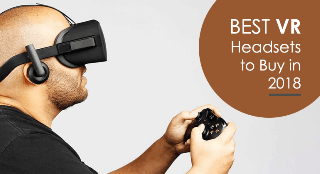 Best VR Headsets to Buy in 2018