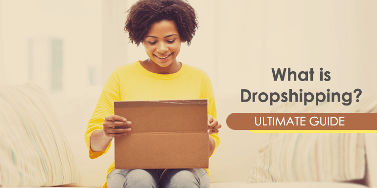 What is Dropshipping? A Step-by-Step Guide 2019