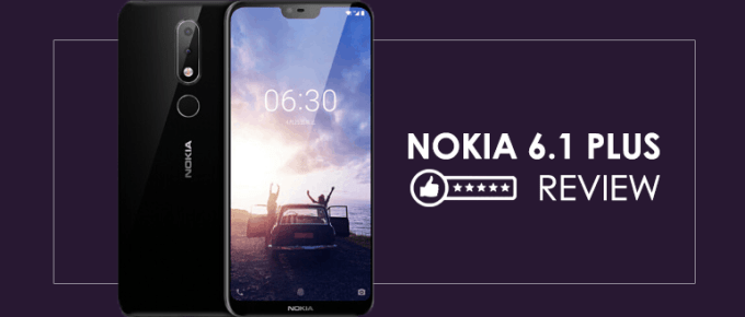Nokia 6.1 Plus Review: Multi-Featured Phone from Traditional Brand
