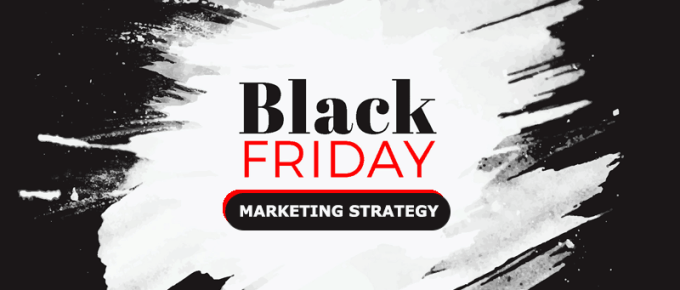 The Ultimate Guide to Black Friday Marketing Strategy 2018