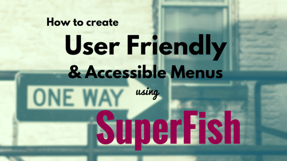accessible menu made much user friendly with the use of superfish plugin
