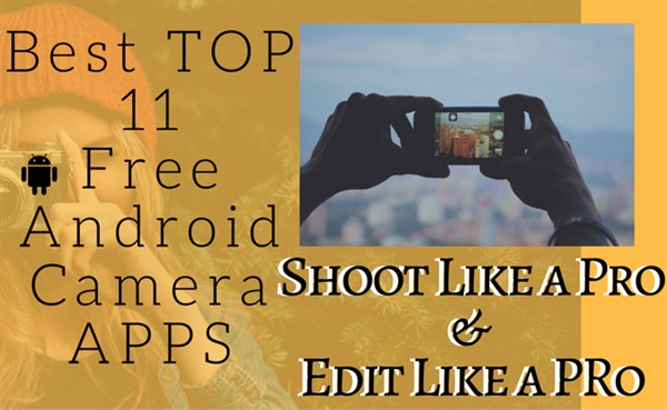 Best Top 11 Android Camera Apps | Take Photos Like a PRO & Edit Like a Pro