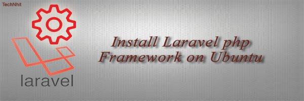 Install Laravel php Framework on Ubuntu 16.04