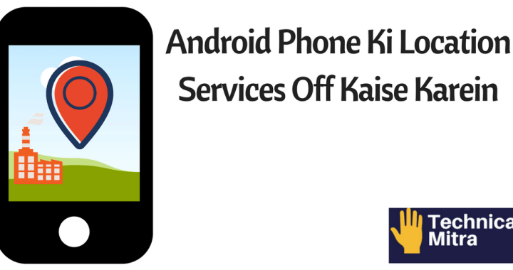 Android Phone Ki Location Services Off Kaise Karein