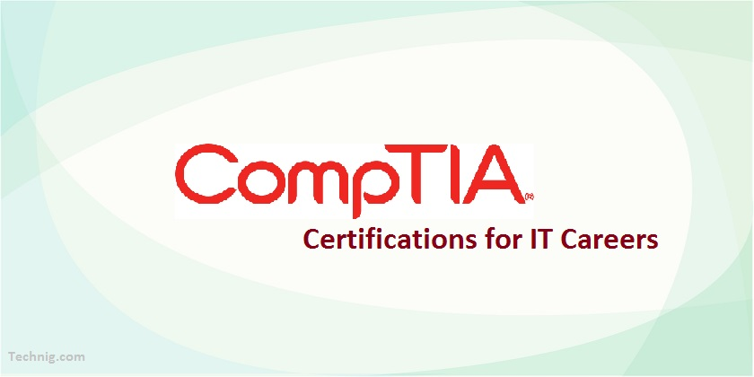 Top Best CompTIA Certifications for IT Professional - Technig