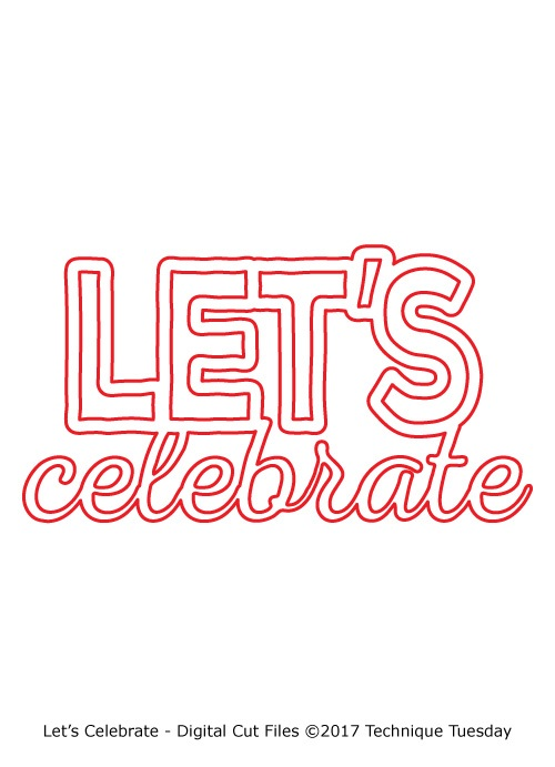 Let's Celebrate Digital Cut Files Technique Tuesday
