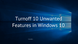 How to Disable 10 Unwanted Features in Windows 10