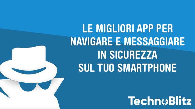TechnoBlitz.it Le migliori App per navigare e messaggiare in sicurezza