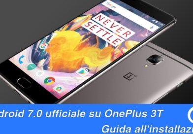 Android 7.0 Nougat ufficiale su OnePlus 3T – Guida [ROOT | NO ROOT]