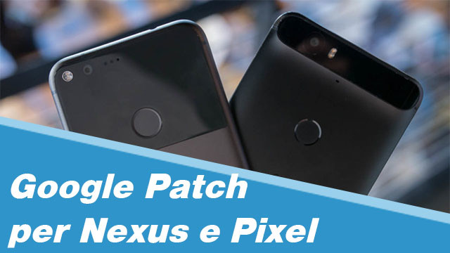 TechnoBlitz.it Google e le Patch per Pixel e Nexus