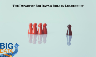 The Impact of Big Data's Role in Leadership