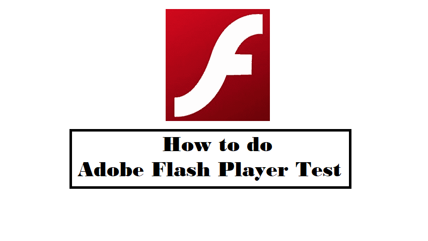 How to do Adobe Flash Player Test?
