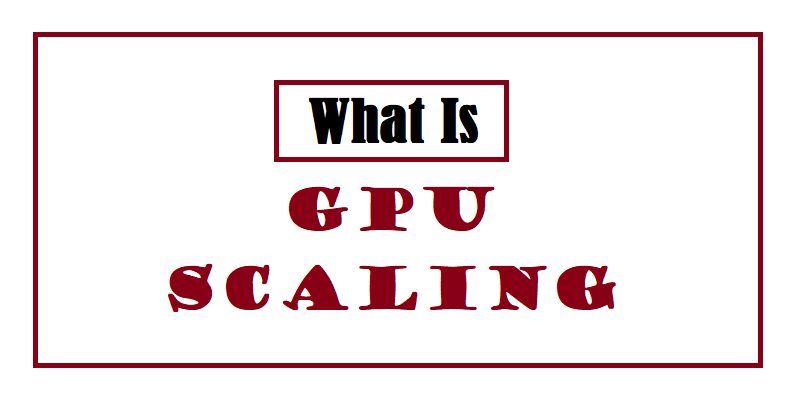 What is GPU Scaling?