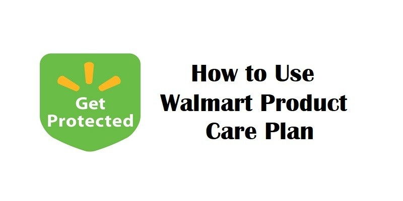 How to Use a Walmart Product Care Plan?