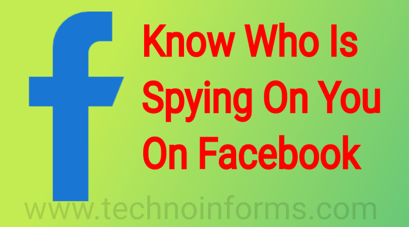 How To Know Who Is Spying You On Facebook