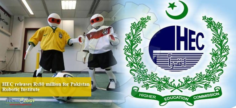 HEC releases Rs80 million for Pakistan Robotic Institute