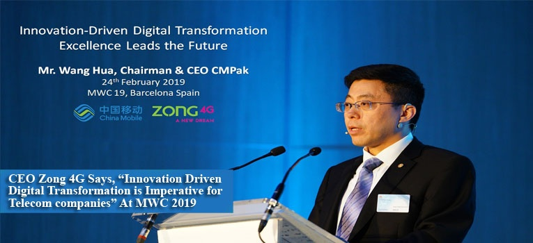 "CEO Zong 4G Says, ""Innovation Driven Digital Transformation is Imperative for Telecom companies"" At MWC 2019, Barcelona Spain"