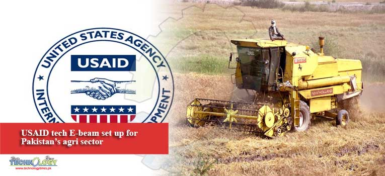 USAID tech E-beam set up for Pakistan's agri sector
