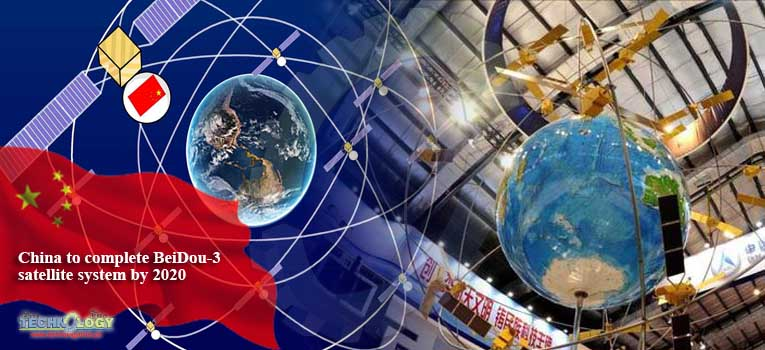 China to complete BeiDou-3 satellite system by 2020