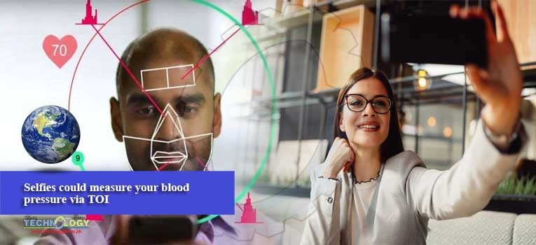 Selfies could measure your blood pressure via TOI