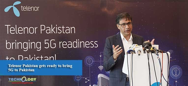 Telenor Pakistan gets ready to bring 5G to Pakistan