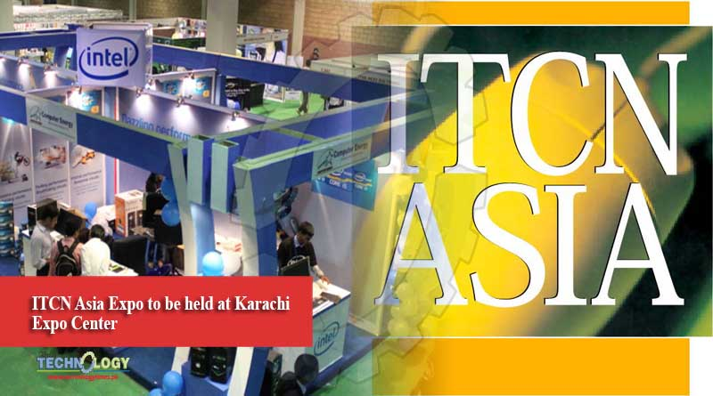 ITCN Asia Expo to be held at Karachi Expo Center